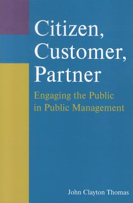 Citizen, Customer, Partner By Thomas, John Clayton